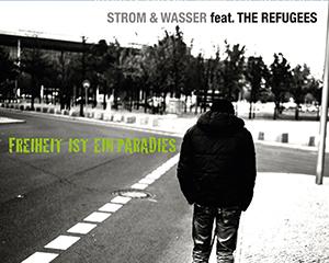 feat. The Refugees – Freiheit ist ein Paradies
